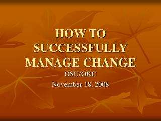 HOW TO SUCCESSFULLY MANAGE CHANGE