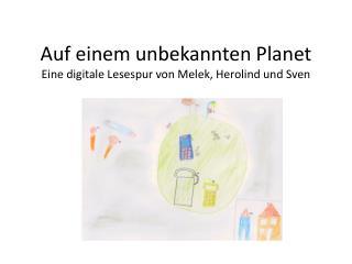 Auf einem unbekannten Planet Eine digitale Lesespur von Melek, Herolind und Sven