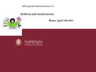 Archives and record service	 R ome, April 14th 2011