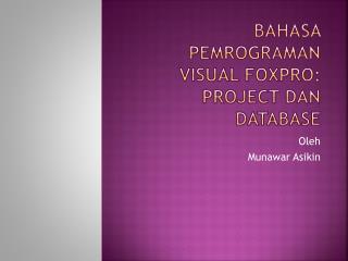 BAHASA PEMROGRAMAN VISUAL FOXPRO:  PROject dan database