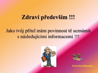 Zdraví především !!! Jako tvůj přítel mám povinnost tě seznámit s následujícími informacemi !!!