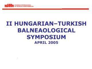 II HUNGARIAN–TURKISH BALNEAOLOGICAL SYMPOSIUM APRIL 2005