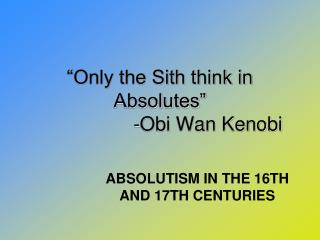 """Only the Sith think in Absolutes"" 			-Obi Wan Kenobi"