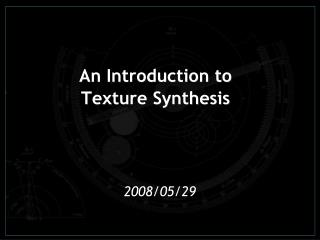 An Introduction to Texture Synthesis