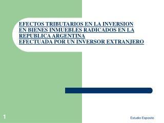 EFECTOS TRIBUTARIOS EN LA INVERSION EN BIENES INMUEBLES RADICADOS EN LA REPUBLICA ARGENTINA EFECTUADA POR UN INVERSOR EX