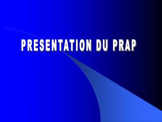 PRESENTATION DU PRAP