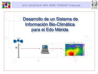 Desarrollo de un Sistema de Informaci�n Bio-Clim�tica  para el Edo M�rida