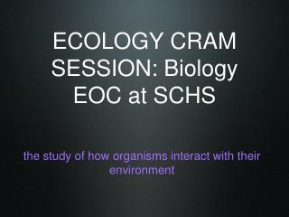 ECOLOGY CRAM SESSION: Biology EOC at SCHS