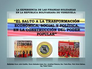 """""""EL SALTO A LA TRASFORMACIÓN ECONÓMICA, SOCIAL Y POLÍTICA, EN LA CONSTRUCCIÓN DEL PODER POPULAR"""""""