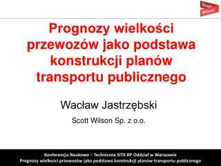 Wacław Jastrzębski Scott Wilson Sp. z o.o.