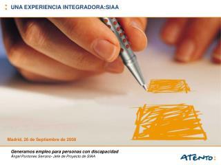 Generamos empleo para personas con discapacidad Ángel Pontones Serrano- Jefe de Proyecto de SIAA