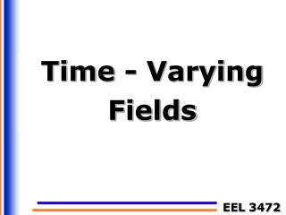 Time - Varying  Fields