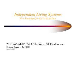 Independent Living Systems  New Paradigm for ECUs & EADLs .