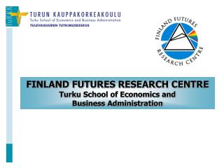 FINLAND FUTURES RESEARCH CENTRE Turku School of Economics and  Business Administration