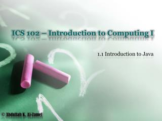 ICS 102 – Introduction to Computing I