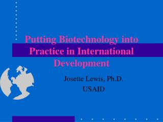 Putting Biotechnology into Practice in International Development