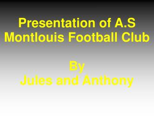 Presentation of A.S Montlouis Football Club By  Jules and Anthony