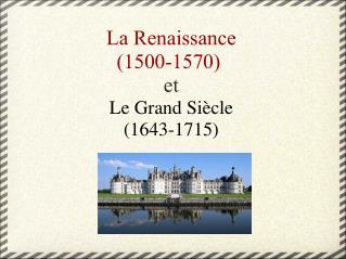 La Renaissance (1500-1570) et Le Grand Siècle (1643-1715)