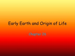 Early Earth and Origin of Life
