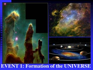 EVENT 1: Formation of the UNIVERSE