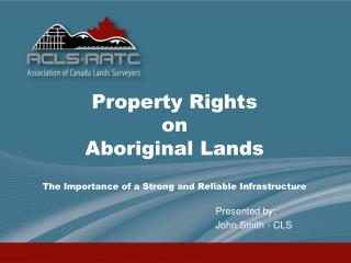 Property Rights  on  Aboriginal Lands  The Importance of a Strong and Reliable Infrastructure