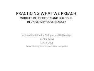 PRACTICING WHAT WE PREACH WHITHER DELIBERATION AND DIALOGUE  IN UNIVERSITY GOVERNANCE?