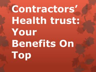 Contractors' Health trust: Your Benefits On Top
