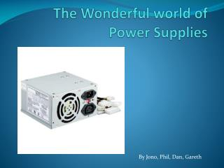 The Wonderful world of Power Supplies