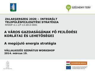 ZALAEGERSZEG 2020 – INTEGRÁLT TELEPÜLÉSFEJLESZTÉSI STRATÉGIA NYDOP-3.1.1/F-13-2013-0001