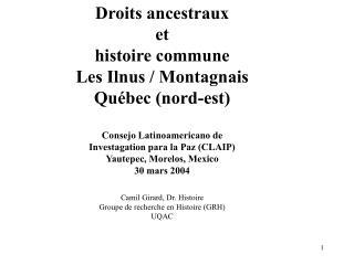 Droits ancestraux  et  histoire commune Les Ilnus / Montagnais Québec (nord-est)