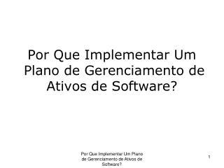 Por Que Implementar Um   Plano de Gerenciamento de Ativos de Software?