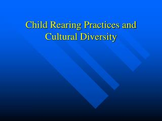 Child Rearing Practices and Cultural Diversity