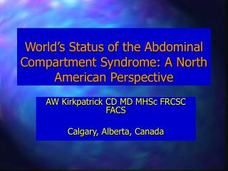 World's Status of the Abdominal Compartment Syndrome: A North American Perspective