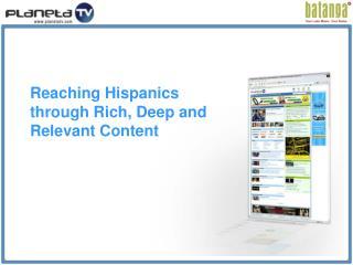 Reaching Hispanics through Rich, Deep and Relevant Content