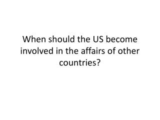 When should the US become involved in the affairs of other countries?