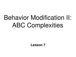 Behavior Modification II: ABC Complexities