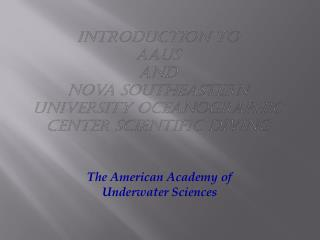 Introduction to AAUS  and Nova Southeastern University Oceanographic Center Scientific Diving