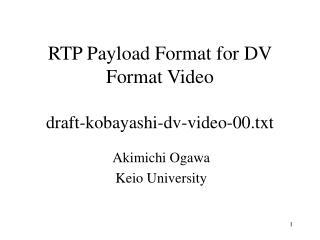 RTP Payload Format for DV Format Video draft-kobayashi-dv-video-00.txt