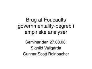 Brug af Foucaults governmentality-begreb i empiriske analyser