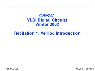 CSE241 VLSI Digital Circuits Winter 2003 Recitation 1: Verilog Introduction