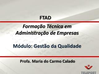 Formação  Técnica  em  Administração de  Empresas Módulo: Gestão da Qualidade