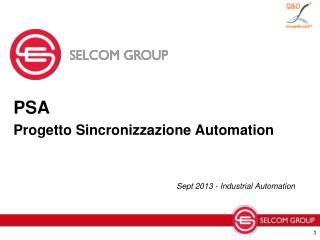 PSA   Progetto Sincronizzazione Automation Sept  2013 - Industrial Automation