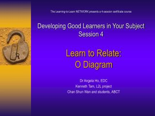 Learn to Relate:  O Diagram Dr Angela Ho, EDC Kenneth Tam, L2L project