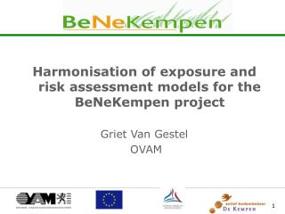 Harmonisation of exposure and risk assessment models for the BeNeKempen project Griet Van Gestel