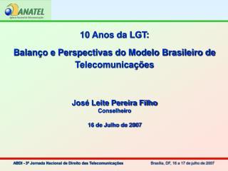 10 Anos da LGT: Balan�o e Perspectivas do Modelo Brasileiro de Telecomunica��es