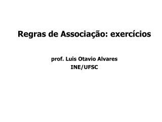 Regras de Associação: exercícios prof. Luis Otavio Alvares INE/UFSC