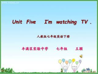 Unit  Five    I'm  watching  TV .