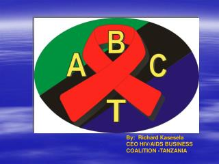 By:  Richard Kasesela CEO HIV/AIDS BUSINESS COALITION -TANZANIA