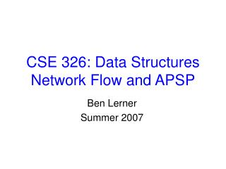 CSE 326: Data Structures Network Flow and APSP