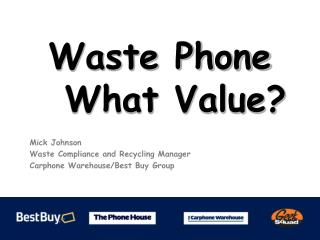 Waste Phone   What Value?